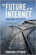 Jonathan Zittrain: The Future of the Internet--And How to Stop It