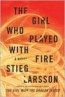 Stieg Larsson: The Girl Who Played with Fire (Millennium Trilogy Series #2)
