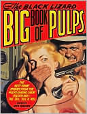 Otto Penzler: The Black Lizard Big Book of Pulps: The Best Crime Stories from the Pulps During Their Golden Age--the '20s, '30s & '40s