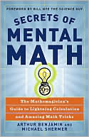 Arthur Benjamin: Secrets of Mental Math: The Mathemagician's Guide to Lightning Calculation and Amazing Math Tricks