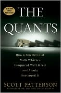 Scott Patterson: The Quants: How a New Breed of Math Whizzes Conquered Wall Street and Nearly Destroyed It