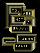 Jaron Lanier: You Are Not a Gadget: A Manifesto