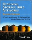Tom Clark: Designing Storage Area Networks: A Practical Reference for Implementing Fibre Channel and IP SANs, Second Edition