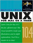 Matisse Enzer: Unix for Mac OS X 10.4 Tiger: Visual Quickpro Guide