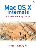 Amit Singh: Mac OS X Internals: A Systems Approach