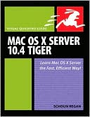 Schoun Regan: Mac OS X Server 10.4 Tiger: Visual QuickPro Guide