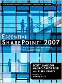 Scott Jamison: Essential SharePoint 2007: Delivering High-Impact Collaboration Solutions (The Addison-Wesley Microsoft Technology Series)