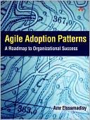 Amr Elssamadisy: Agile Adoption Patterns: A Roadmap to Organizational Success