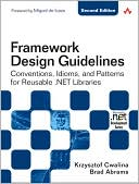 Krzysztof Cwalina: Framework Design Guidelines: Conventions, Idioms, and Patterns for Reusable .NET Libraries (Microsoft.net Development Series)