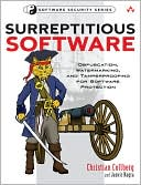 Christian Collberg: Surreptitious Software: Obfuscation, Watermarking, and Tamperproofing for Software Protection
