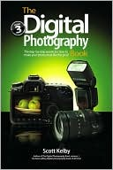 Scott Kelby: The Digital Photography Book, Volume 3