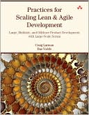 Craig Larman: Practices for Scaling Lean & Agile Development: Large, Multisite, and Offshore Product Development with Large-Scale Scrum