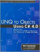 Troy Magennis: LINQ to Objects Using C# 4.0: Using and Extending LINQ to Objects and Parallel LINQ (PLINQ) (Addison-Wesley Microsoft Technology Series)