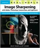 Bruce Fraser: Real World Image Sharpening with Adobe Photoshop, Camera Raw, and Lightroom (Real World Series)