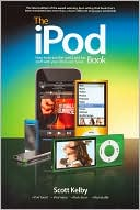 Scott Kelby: The iPod Book: How to Do Just the Useful and Fun Stuff with Your iPod and iTunes