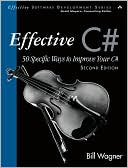 Bill Wagner: Effective C# (Covers C# 4.0): 50 Specific Ways to Improve Your C# (Effective Software Development Series)
