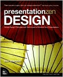Garr Reynolds: Presentation Zen Design: Simple Design Principles and Techniques to Enhance Your Presentations (Voices That Matter Series)