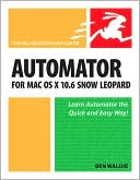 Ben Waldie: Automator for Mac OS X 10.6 Snow Leopard (Visual QuickStart Guide Series)
