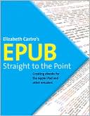 Elizabeth Castro: EPUB Straight to the Point: Creating ebooks for the Apple iPad and other ereaders