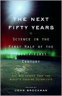 John Brockman: The Next Fifty Years: Science in the First Half of the Twenty-First Century
