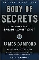 James Bamford: Body of Secrets: Anatomy of the Ultra-Secret National Security Agency from the Cold War through the Dawn of a New Century