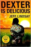 Jeff Lindsay: Dexter Is Delicious (Dexter Series #5)