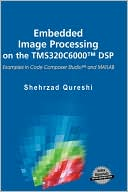 Shehrzad Qureshi: Embedded Image Processing On The Tms320c6000