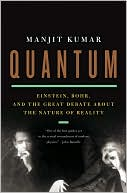 Manjit Kumar: Quantum: Einstein, Bohr, and the Great Debate about the Nature of Reality