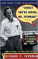 Richard P. Feynman: Surely You're Joking, Mr. Feynman!: Adventures of a Curious Character