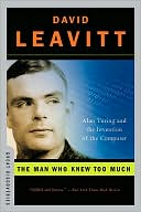 David Leavitt: Man Who Knew Too Much: Alan Turing and the Invention of the Computer (Great Discoveries Series)