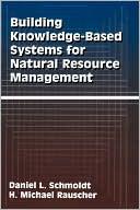 Daniel L. Schmoldt: Building Knowledge-based Systems for Natural Resource Management