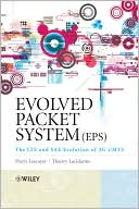 Pierre Lescuyer: Evolved Packet System (EPS): The LTE and SAE Evolution of 3G UMTS