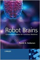Pentti O. Haikonen: Robot Brains: Circuits and Systems for Conscious Machines