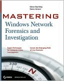 Steve Bunting: Mastering Windows Network Forensics and Investigation