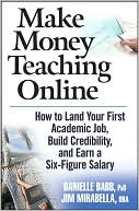 Danielle Babb PhD: Make Money Teaching Online: How to Land Your First Academic Job, Build Credibility, and Earn a Six-Figure Salary