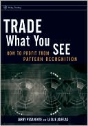 Larry Pesavento: Trade What You See: How To Profit from Pattern Recognition