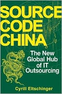 Cyrill Eltschinger: Source Code China: The New Global Hub of IT (Information Technology) Outsourcing