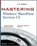 C. A. Callahan: Mastering Windows Sharepoint Services 3. 0