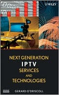 Gerard O'Driscoll: Next Generation IPTV Services and Technologies