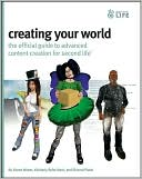 Aimee Weber: Creating Your World: The Official Guide to Advanced Content Creation for Second Life
