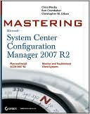 Chris Mosby: Mastering System Center Configuration Manager 2007