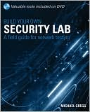 Michael Gregg: Build Your Own Security Lab: A Field Guide for Network Testing