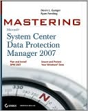 Devin L. Ganger: Mastering System Center Data Protection Manager 2007