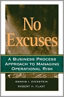 Dennis I. Dickstein: No Excuses: A Business Process Approach to Managing Operational Risk
