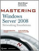 Mark Minasi: Mastering Windows Server 2008 Networking Foundations
