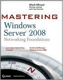Mark Minasi: Mastering Windows Server 2008 Networking Foundations