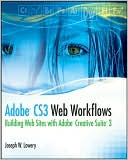 Joseph W. Lowery: Adobe CS3 Web Workflows: Building Web Sites with Adobe Creative Suite 3