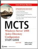 Will Panek: MCTS: Windows Server 2008 Active Directory Configuration Study Guide, Exam70-640