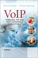 Samrat Ganguly: VoIP: Wireless, P2P and New Enterprise Voice over IP