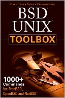 Christopher Negus: BSD UNIX Toolbox: 1000+ Commands for FreeBSD, OpenBSD, and NetBSD